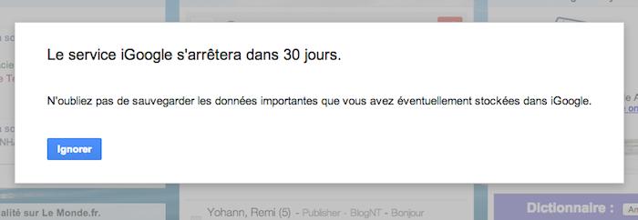 À partir d'aujourd'hui, les utilisateurs de iGoogle sont désormais accueillis par un message sur le fait que le service va fermer ses portes dans 30 jours