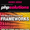 PHP Solutions : Hors-Série – Vos projets à partir de Frameworks